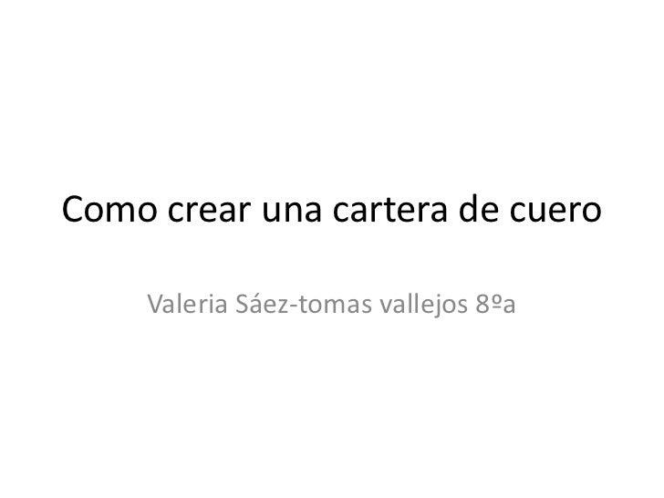 Como crear una cartera de cuero    Valeria Sáez-tomas vallejos 8ºa