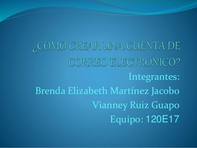 Integrantes:  Brenda Elizabeth Martínez Jacobo  Vianney Ruiz Guapo  Equipo: 120E17