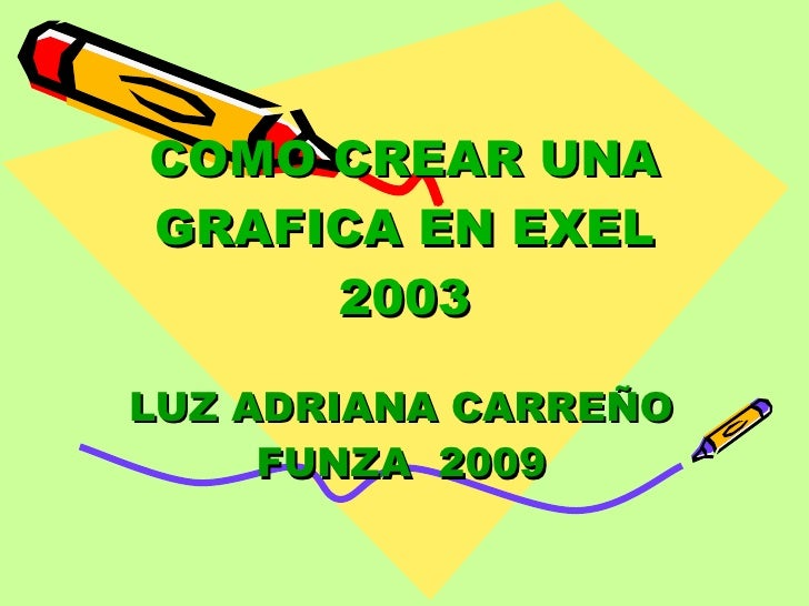 COMO CREAR UNA GRAFICA EN EXEL 2003 LUZ ADRIANA CARREÑO FUNZA  2009