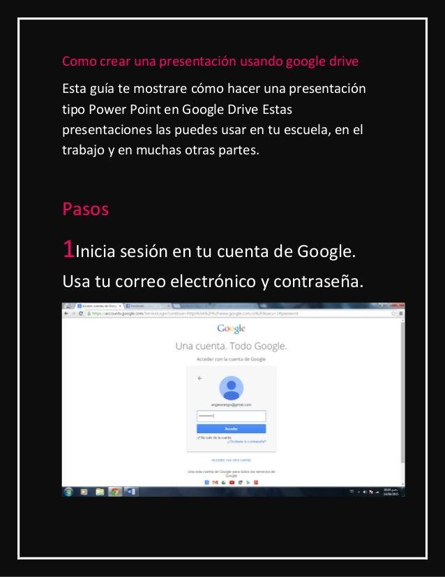 Como crear una presentación usando google drive Esta guía te mostrare cómo hacer una presentación tipo Power Point en Goog...
