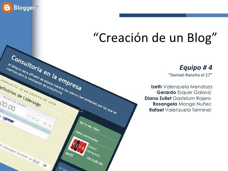 """ Creación de un Blog"" Equipo # 4 "" Sonnat-Rancho el 17"" Izeth  Valenzuela Mendoza Gerardo  Esquer Galaviz  Diana Zullet  ..."