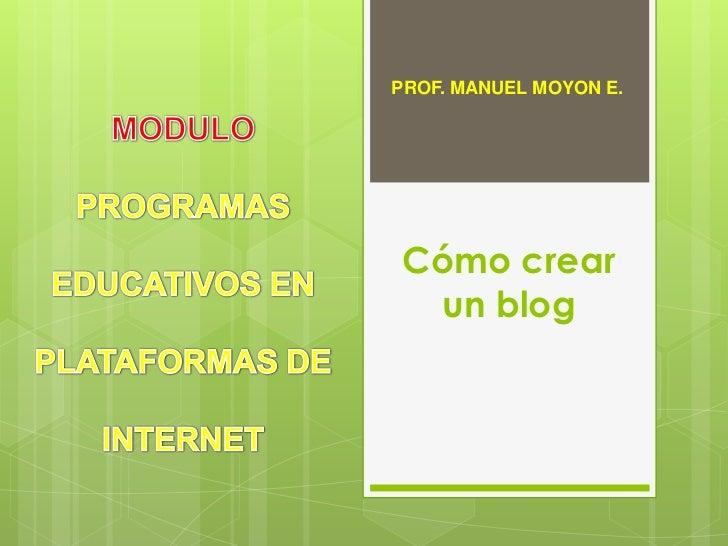 PROF. MANUEL MOYON E.Cómo crear un blog