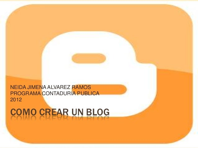 NEIDA JIMENA ALVAREZ RAMOSPROGRAMA CONTADURIA PUBLICA2012COMO CREAR UN BLOG