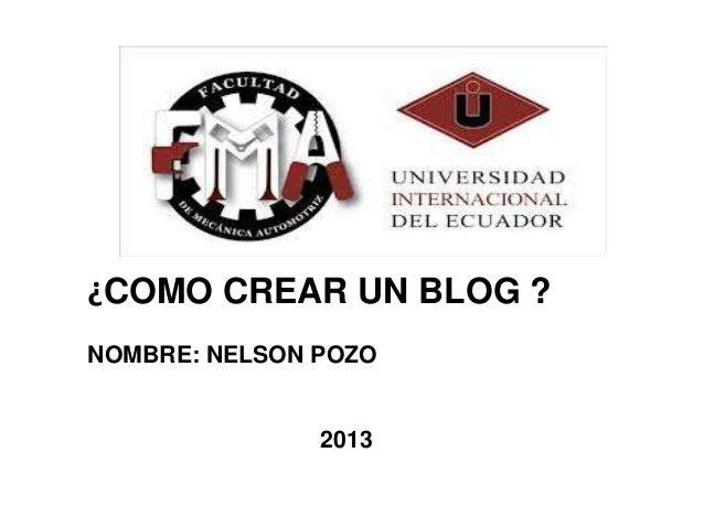 ¿COMO CREAR UN BLOG ?NOMBRE: NELSON POZO2013