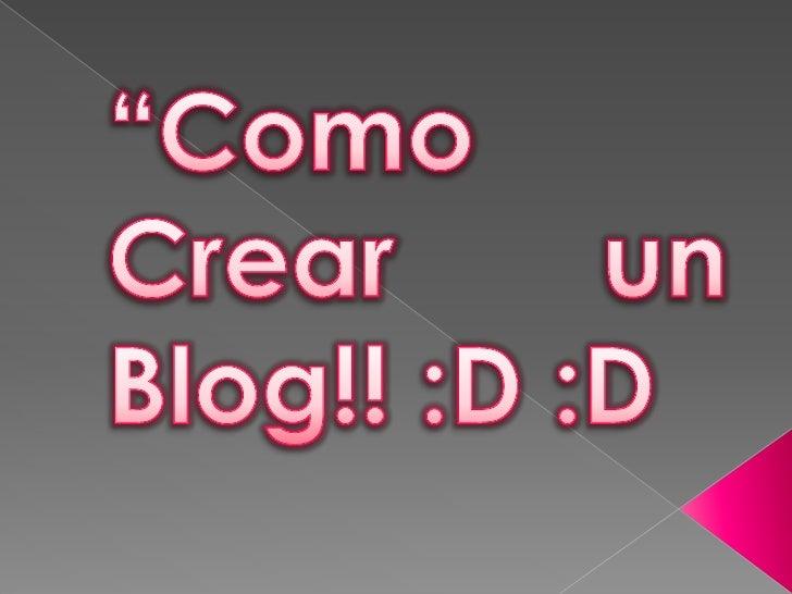 """""""Como Crear un Blog!! :D :D<br />"""