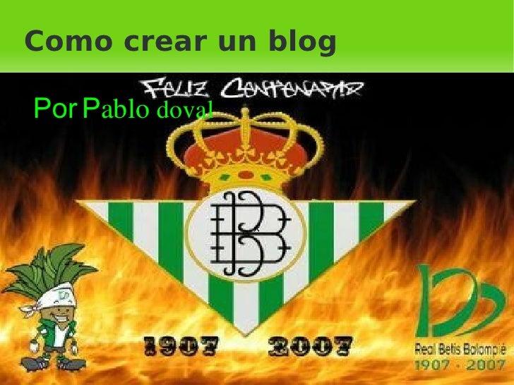 ᄎ Como crear un blog <ul><li>Por P ablo  doval </li></ul>