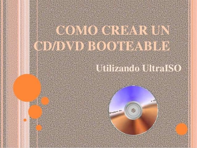 COMO CREAR UNCD/DVD BOOTEABLE       Utilizando UltraISO