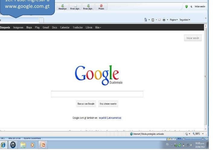 1er. Paso: ingresar awww.google.com.gt