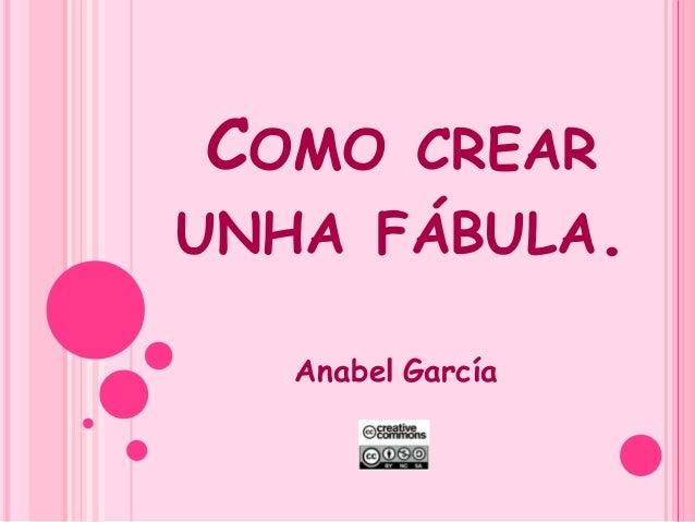 COMO CREAR UNHA FÁBULA. Anabel García