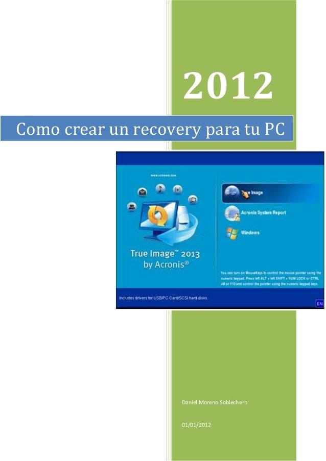 2012Daniel Moreno Soblechero01/01/2012Como crear un recovery para tu PC