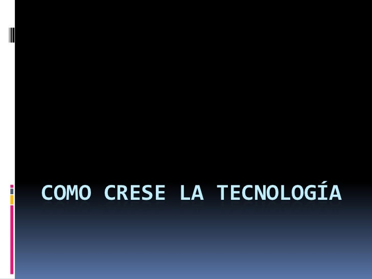 COMO CRESE LA TECNOLOGÍA