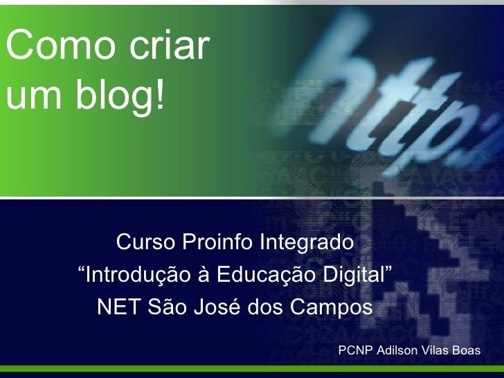 """Como criarum blog!        Curso Proinfo Integrado   """"Introdução à Educação Digital""""     NET São José dos Campos           ..."""