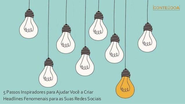 5 Passos Inspiradores para AjudarVocê a Criar Headlines Fenomenais para as Suas Redes Sociais