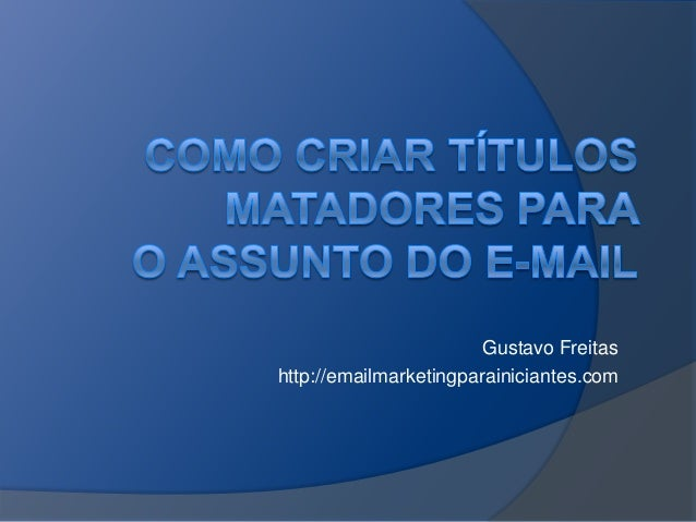 Gustavo Freitas http://emailmarketingparainiciantes.com