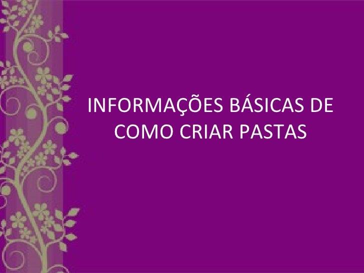 INFORMAÇÕES BÁSICAS DE   COMO CRIAR PASTAS