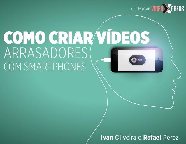 Ivan Oliveira e Rafael Perez um livro por COMO CRIAR VÍDEOS ARRASADORES COM SMARTPHONES