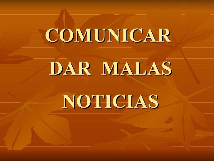 COMUNICAR  DAR  MALAS NOTICIAS