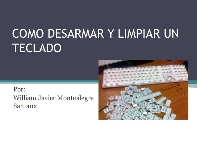 COMO DESARMAR Y LIMPIAR UN TECLADO Por: William Javier Montealegre Santana