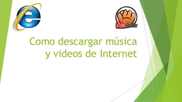 Como descargar mãºsica y videos de internet[1]