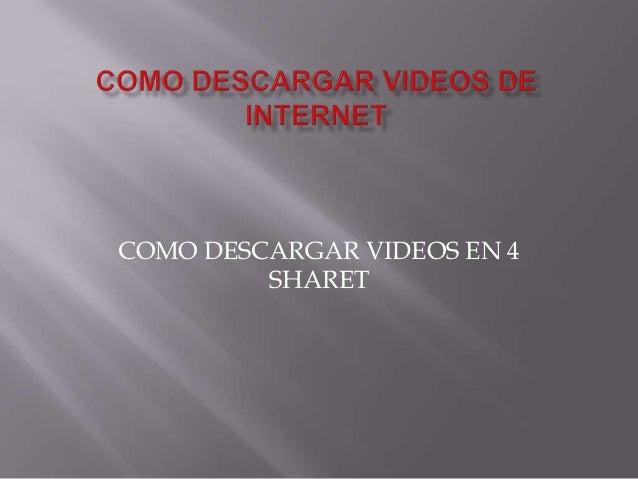 COMO DESCARGAR VIDEOS EN 4         SHARET