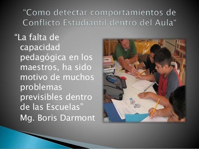 """""""La falta de capacidad pedagógica en los maestros, ha sido motivo de muchos problemas previsibles dentro de las Escuelas"""" ..."""