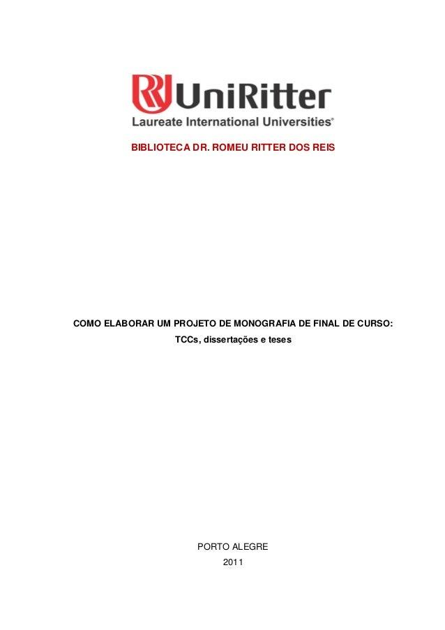 0 BIBLIOTECA DR. ROMEU RITTER DOS REIS COMO ELABORAR UM PROJETO DE MONOGRAFIA DE FINAL DE CURSO: TCCs, dissertações e tese...