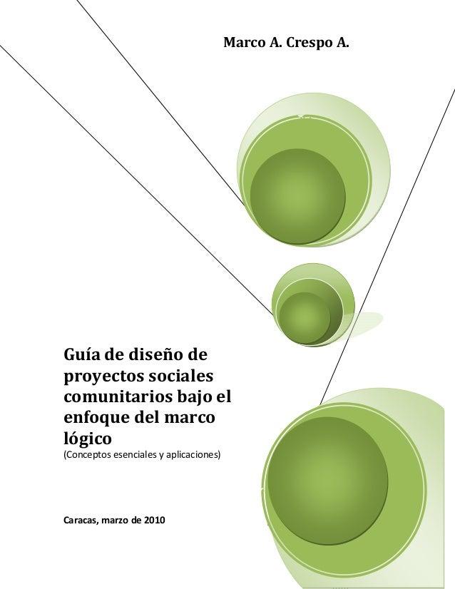 Marco A. Crespo A.  Guía de diseño de proyectos sociales comunitarios bajo el enfoque del marco lógico (Conceptos esencial...