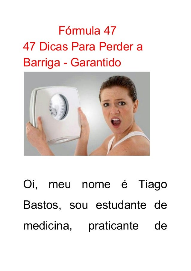 Fórmula47 47DicasParaPerdera BarrigaGarantido   Oi, meu nome é Tiago     Bastos, sou estudan...