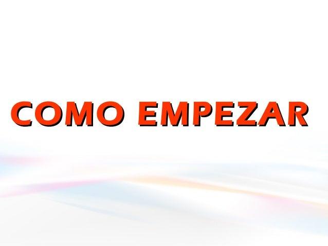 COMO EMPEZARCOMO EMPEZAR