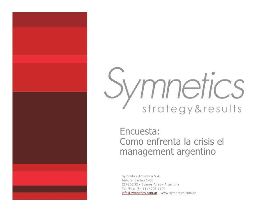 Encuesta: Como enfrenta la crisis el management argentino  Symnetics Argentina S.A. Atilio S. Barilari 1483 C1426CNC - Bue...
