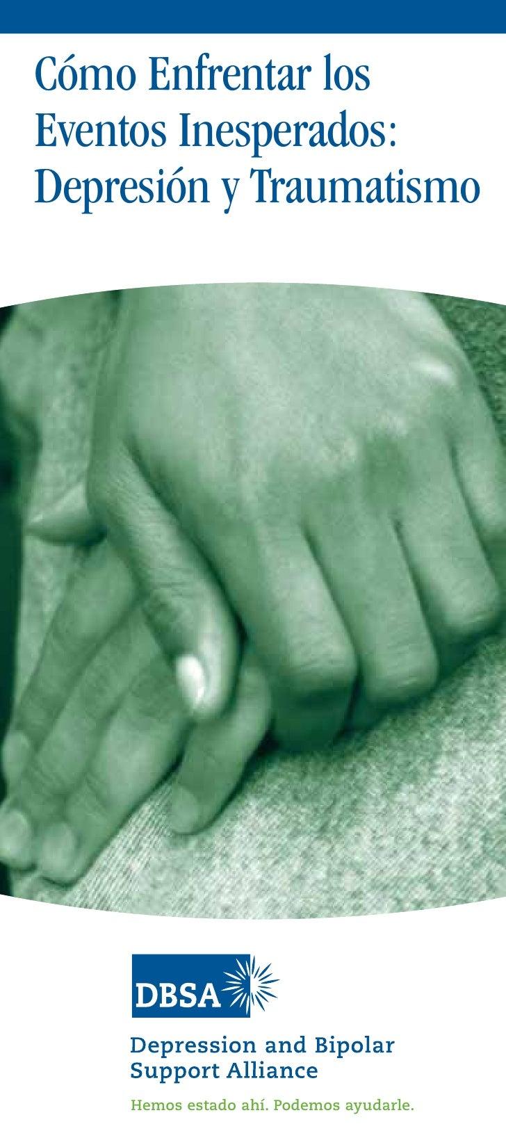 Cómo Enfrentar losEventos Inesperados:Depresión y Traumatismo    Hemos estado ahí. Podemos ayudarle.