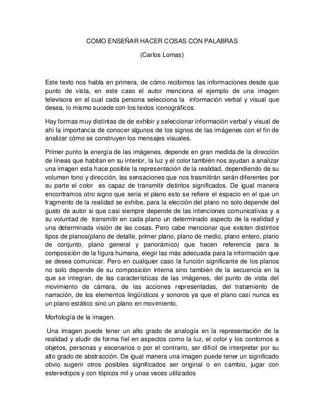 COMO ENSEÑAR HACER COSAS CON PALABRAS (Carlos Lomas) Este texto nos habla en primera, de cómo recibimos las informaciones ...