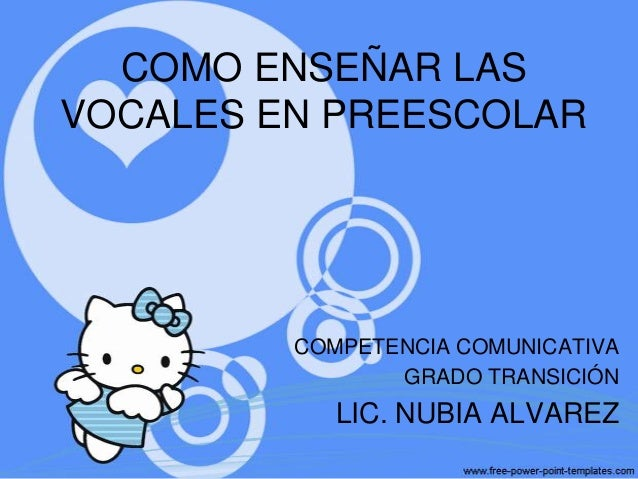 COMO ENSEÑAR LASVOCALES EN PREESCOLAR         COMPETENCIA COMUNICATIVA                GRADO TRANSICIÓN            LIC. NUB...