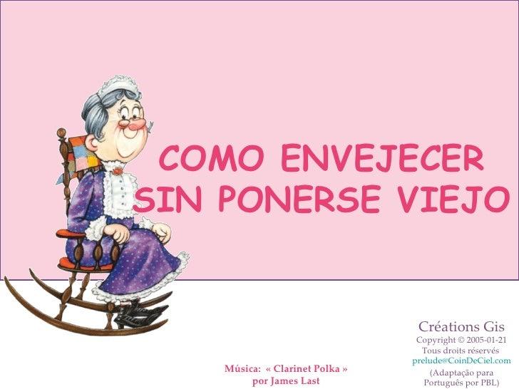 Música:  «Clarinet Polka» por James Last COMO ENVEJECER SIN PONERSE VIEJO Créations Gis Copyright © 2005-01-21 Tous droi...