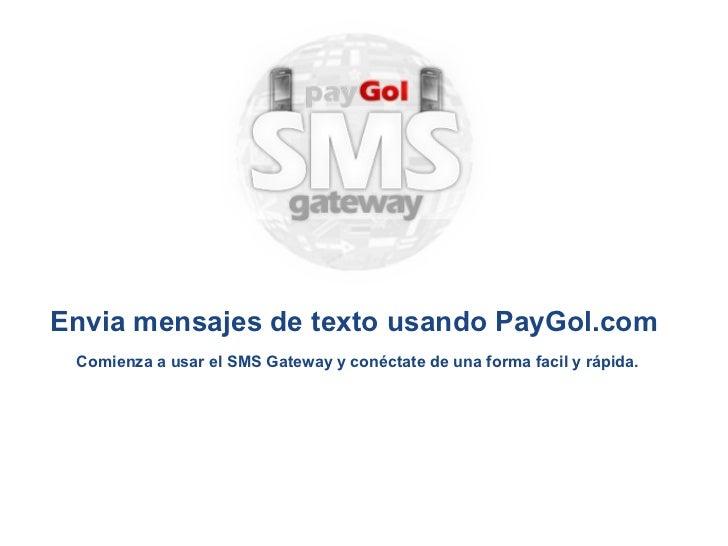 Envia mensajes de texto usando PayGol.com Comienza a usar el SMS Gateway y conéctate de una forma facil y rápida.