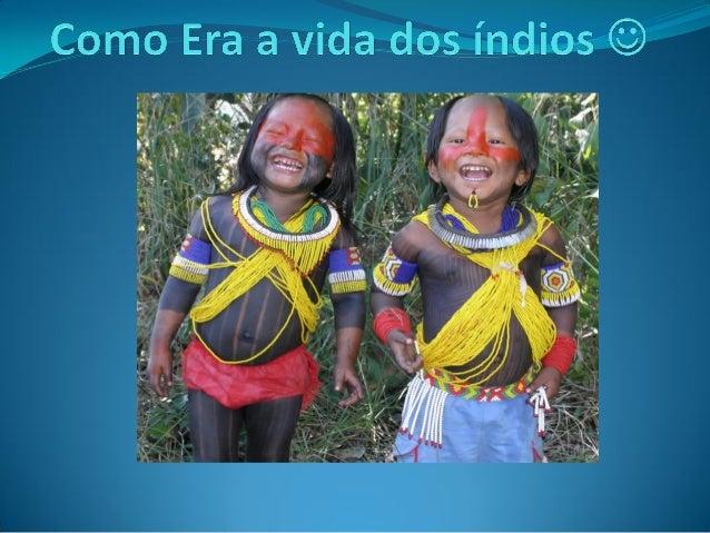 Os indígenas que habitavam o Brasil viviam da caça, da pesca e da agricultura de milho, amendoim, feijão, abóbora, batata-...