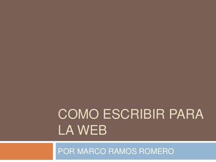 COMO ESCRIBIR PARA LA WEB<br />POR MARCO RAMOS ROMERO<br />