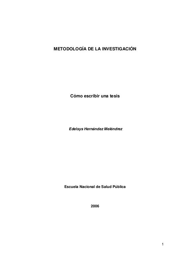 METODOLOGÍA DE LA INVESTIGACIÓN  Cómo escribir una tesis  Edelsys Hernández Meléndrez  Escuela Nacional de Salud Pública  ...