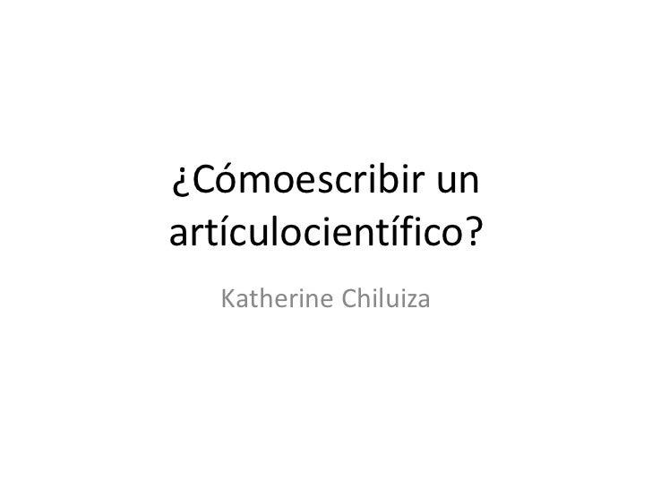 ¿Cómoescribir un artículocientífico?<br />Katherine Chiluiza<br />