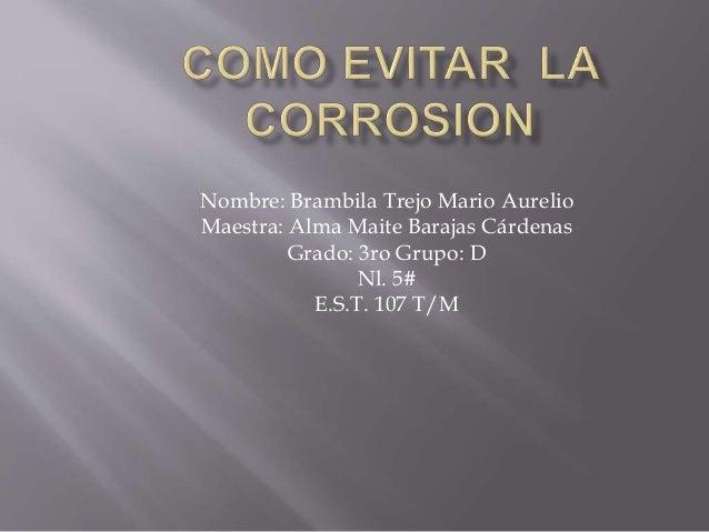 Nombre: Brambila Trejo Mario Aurelio Maestra: Alma Maite Barajas Cárdenas Grado: 3ro Grupo: D Nl. 5# E.S.T. 107 T/M