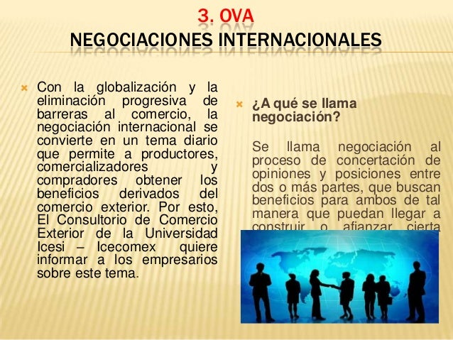 3. OVA NEGOCIACIONES INTERNACIONALES   Con la globalización y la eliminación progresiva de barreras al comercio, la negoc...