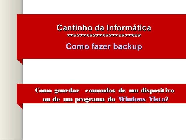 Cantinho da Informática        ***********************        Como fazer backupComo guardar comandos de um dispositivo  ou...