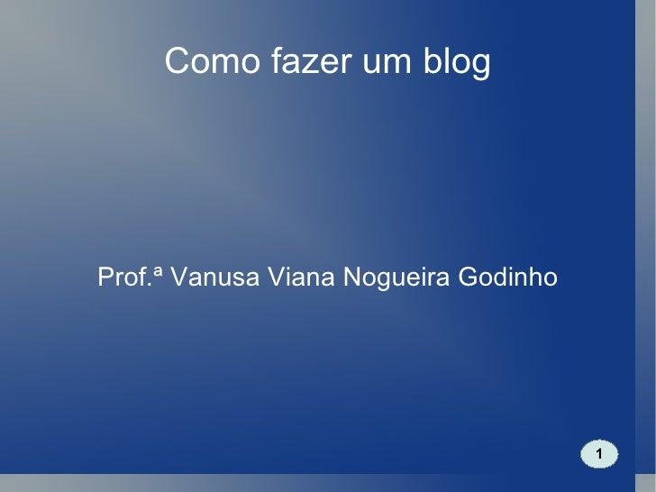 Como fazer um blog Prof.ª Vanusa Viana Nogueira Godinho 1