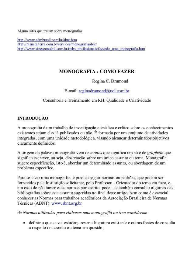 Alguns sites que tratam sobre monografiashttp://www.admbrasil.com.br/abnt.htmhttp://planeta.terra.com.br/servicos/monograf...