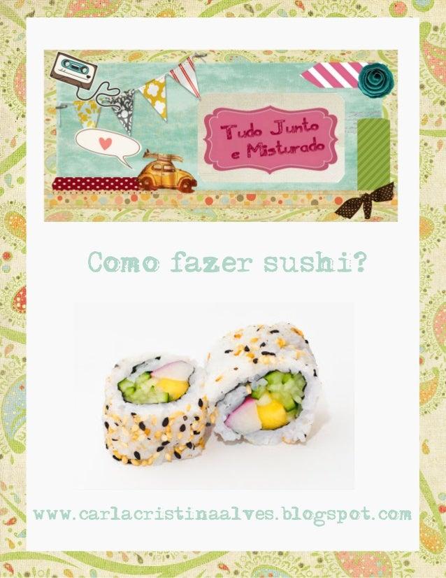 Como fazer sushi?www.carlacristinaalves.blogspot.com