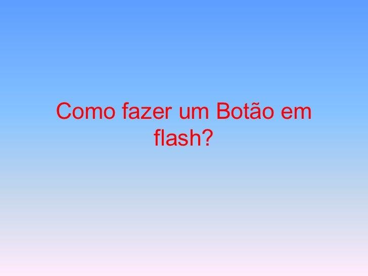 Como fazer um Botão em        flash?