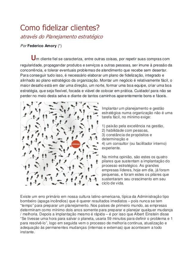 Como fidelizar clientes?  através do Planejamento estratégico  Por Federico Amory (*)  Um cliente fiel se caracteriza, ent...