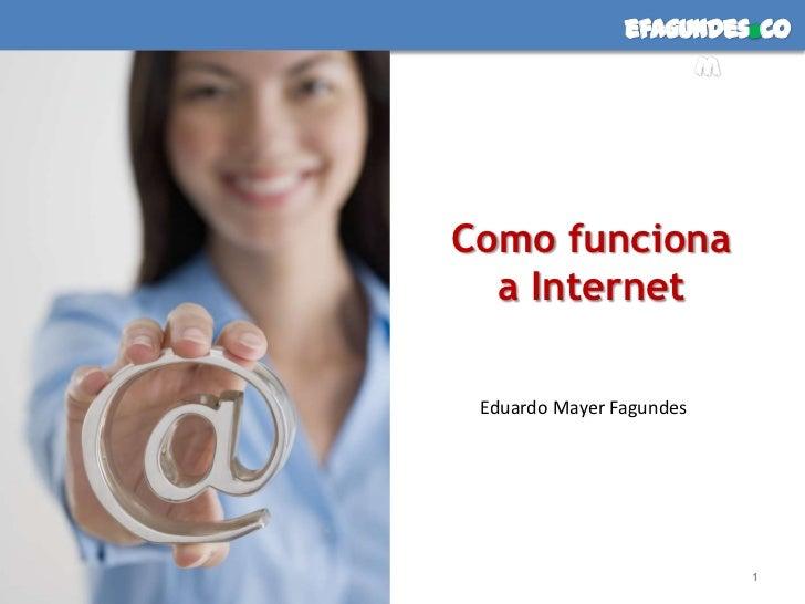 Como funciona a Internet<br />1<br />Eduardo Mayer Fagundes<br />