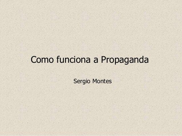 Como funciona a Propaganda Sergio Montes