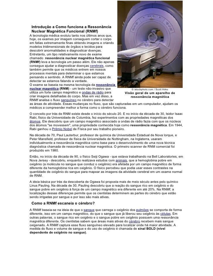 Introdução a Como funciona a Ressonância  Nuclear Magnética Funcional (RNMf) A tecnologia médica evoluiu tanto nos últimos...